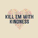 Kill Em With Kindness by Redel Bautista