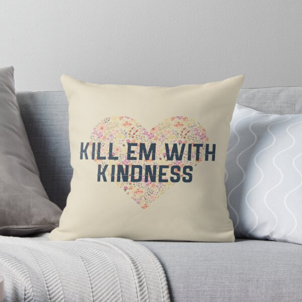 Kill Em With Kindness Throw Pillow