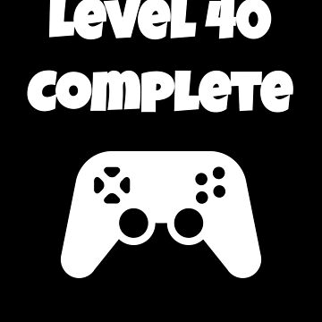 Level 40 Completed 40th Birthday - Funny Video Game Design by fromherotozero