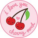 i love you cherry much by cloverkate