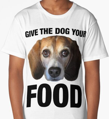 Give The Dog Your Food Long T-Shirt
