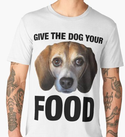 Give The Dog Your Food Men's Premium T-Shirt