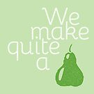 We Make Quite A Pear - Love Pun - Food Pun - Punny Fruit by yayandrea
