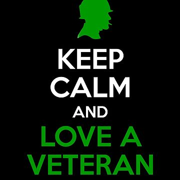Keep Calm and Love A Veteran  by sillyshirtsco