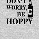 Don't Worry Be Hoppy - Beer Pun by yayandrea