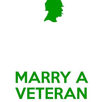 Keep Calm and Marry A Veteran  by sillyshirtsco