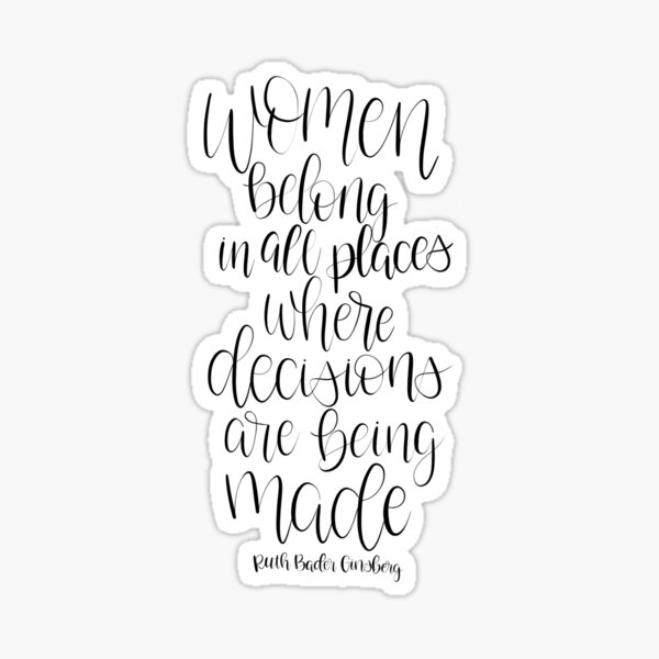 Women Belong in All Places where decisions are being made RBG Quote Sticker