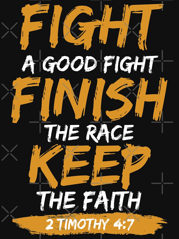 Fight A Good Fight Finish The Race Keep The Faith by wantneedlove