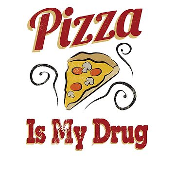 PIZZA IS MY DRUG by icedrum