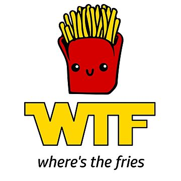 WTF - Where's The Fries? by SpaceWarDesigns