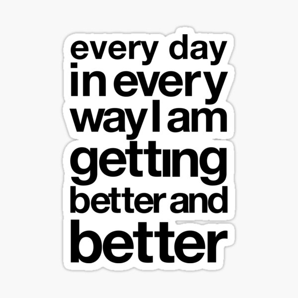 every day in every way I am getting better and better black font Sticker