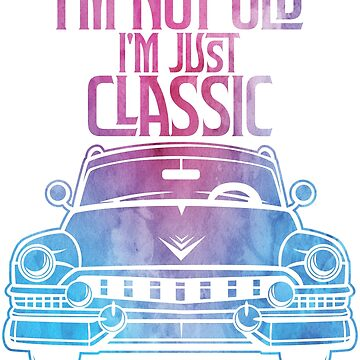 I'm not old I'm just classic by BRFMall