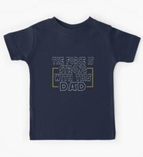 The Force Is Strong With This Dad Kids Tee