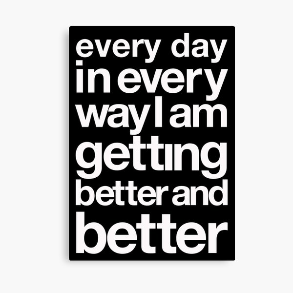 every day in every way I am getting better and better white font Canvas Print