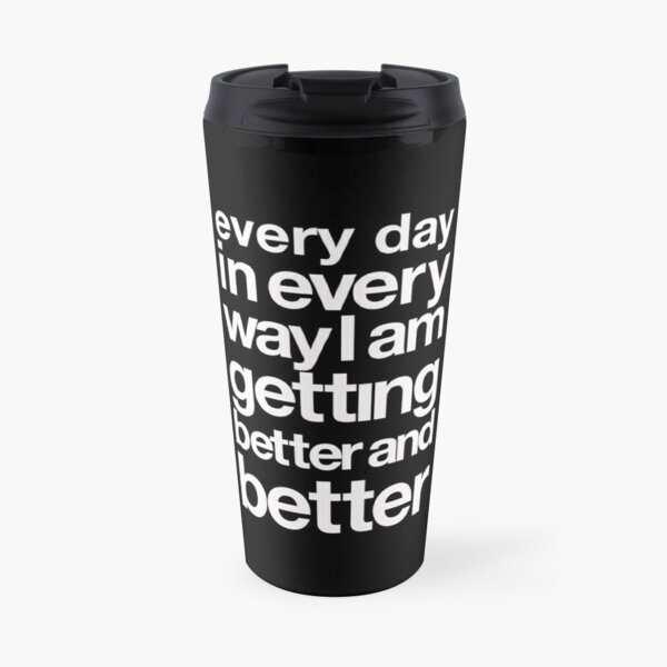 every day in every way I am getting better and better white font Travel Mug