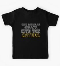 The Force Is Strong With This Mother Kids Tee
