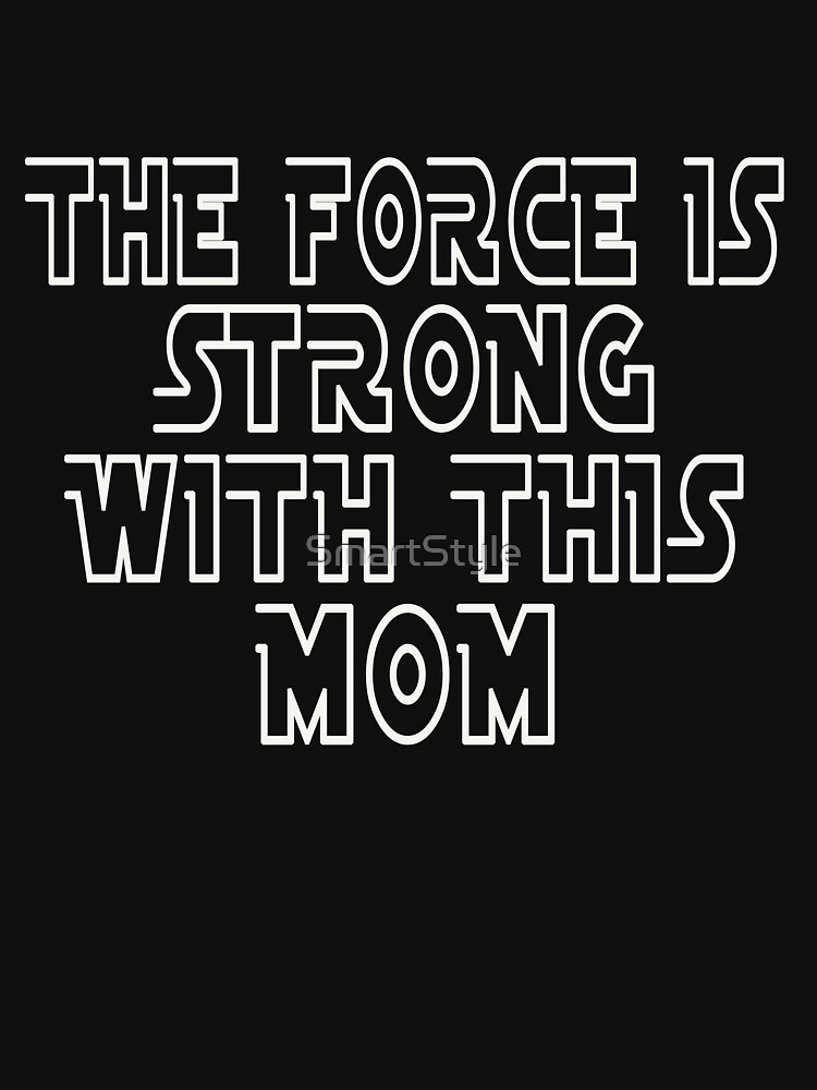 The Force Is Strong With This Mom by SmartStyle