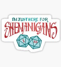 Here for Shenanigans Sticker