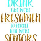 Drink Like We're Freshmen to Forget That We're Seniors by Emily Cutter