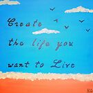 Create the life you want to live by Kamira Gayle