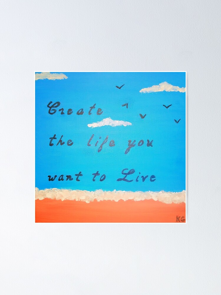 Alternate view of Create the life you want to live Poster