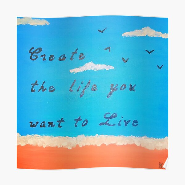 Create the life you want to live Poster
