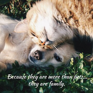 Because they are more than pets, they are family. by Impurrfectlife