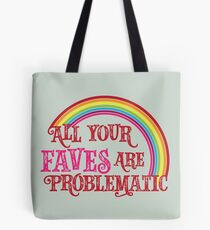 All Your Faves are Problematic Tote Bag