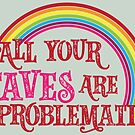 All Your Faves are Problematic by Lee Meredith