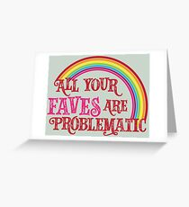 All Your Faves are Problematic Greeting Card