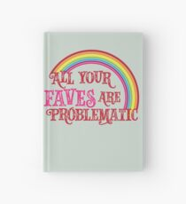 All Your Faves are Problematic Hardcover Journal