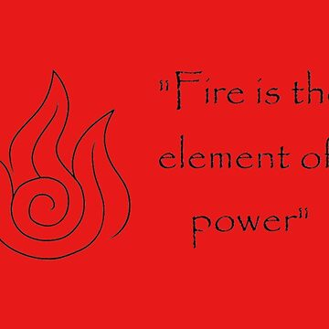 Fire is the Element of Power by MonkeyDQuinn