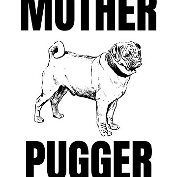 Mother Pugger - Pug Lover by fromherotozero