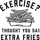 Exercise? I Thought You Said Extra Fries by redwoodandvine