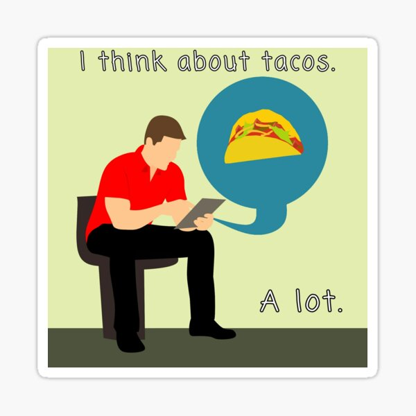 I think about tacos Sticker