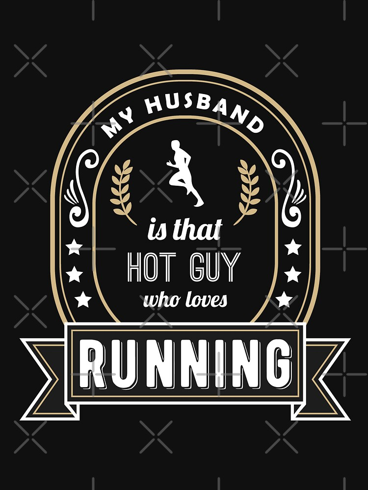 My Husband is That Hot Guy Who Loves Running by SassyYetClassy