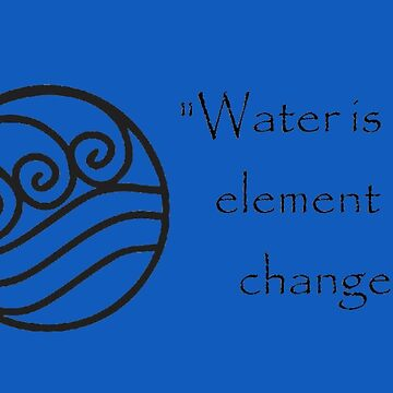 Water is the Element of Change by MonkeyDQuinn