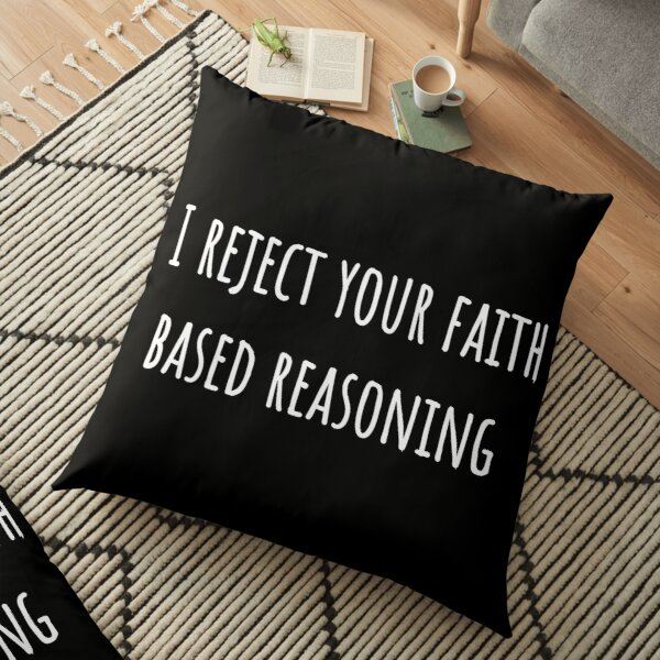 I reject your faith based reasoning atheist design Floor Pillow
