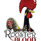 Rooster Blood Is It In You by PortugalRooster