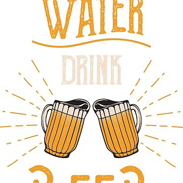 SAFE WATER AND DRINK BEER by masirul