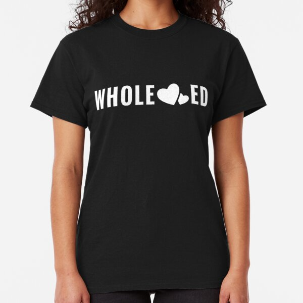 Wholehearted - Living Life with a Whole Heart (Design Day 205) Classic T-Shirt