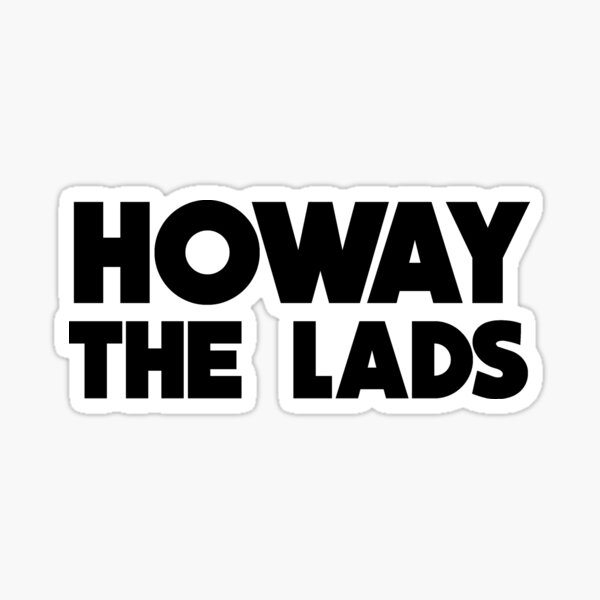 Howay The Lads - Newcastle Supporters Sticker