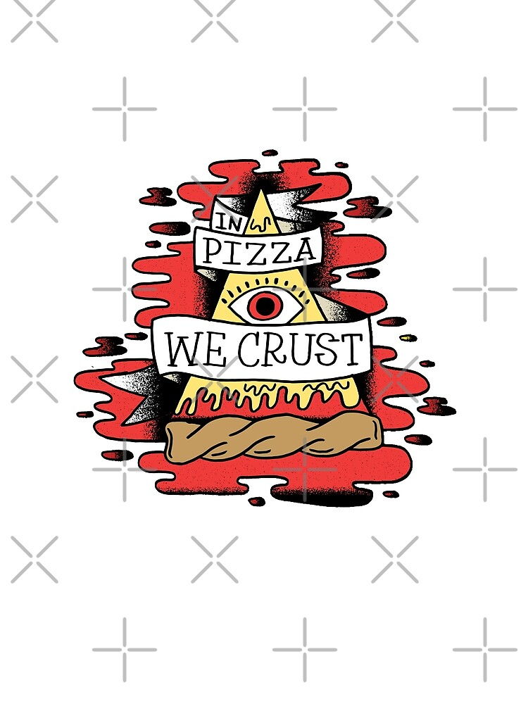 In Pizza We Crust Funny Illuminati Sayings Quotes by decentdesigns