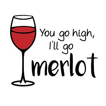 You Go High I'll Go Merlot - Wine Pun - Wine Humor - Wine Joke - Funny Wine Art by yayandrea