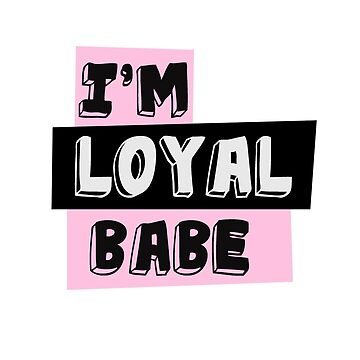 im loyal babe t shirt by midonet