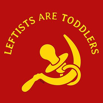 Leftists are Toddlers  by 73553