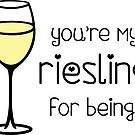 You're My Riesling for Being! - Wine Pun - Funny Wine Lover  by yayandrea
