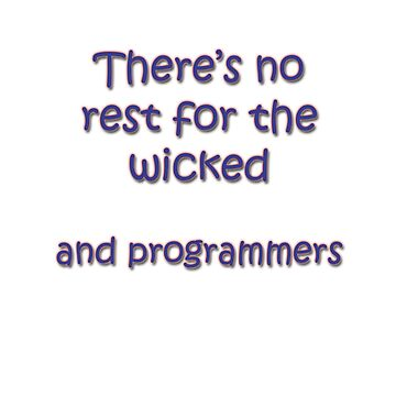 No rest for programmers by Ankee