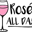 Rose All Day - Wine Pun - Wine Lover by yayandrea