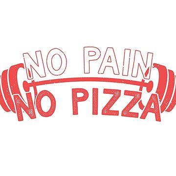 NO PAIN NO PIZZA by BlanditoSea
